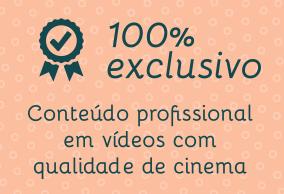 100% exclusivo. Conteúdo profissional em vídeos com qualidade de cinema